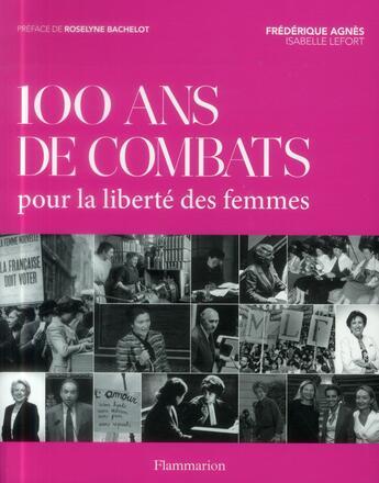 Couverture du livre « 100 ans de combat pour la liberté des femmes » de Frederique Agnes et Isabelle Lefort aux éditions Flammarion
