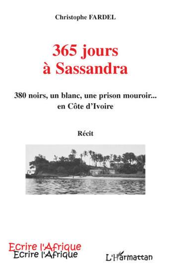 Couverture du livre « 365 jours à Sassandra ; 380 noirs, un blanc, une prison mouroir... en Côte d'Ivoire » de Christophe Fardel aux éditions L'harmattan