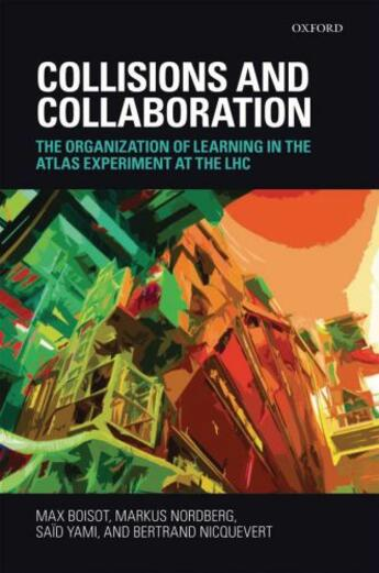 Couverture du livre « Collisions and Collaboration: The Organization of Learning in the ATLA » de Nicquevert Bertrand aux éditions Oup Oxford