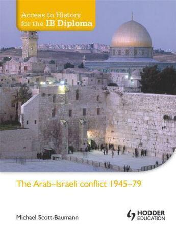 Couverture du livre « Access to History for the IB Diploma: The Arab-Israeli conflict 1945-7 » de Scott-Baumann Mike aux éditions Hodder Education Digital