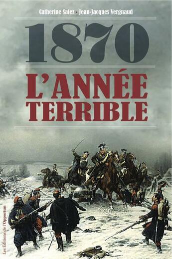 Couverture du livre « 1870 ; l'année terrible » de Catherine Salez et Jean-Jacques Vergnaud aux éditions L'opportun