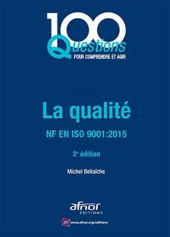 Couverture du livre « La qualité - ISO 9001 (édition 2015) » de Michel Bellaiche aux éditions Afnor