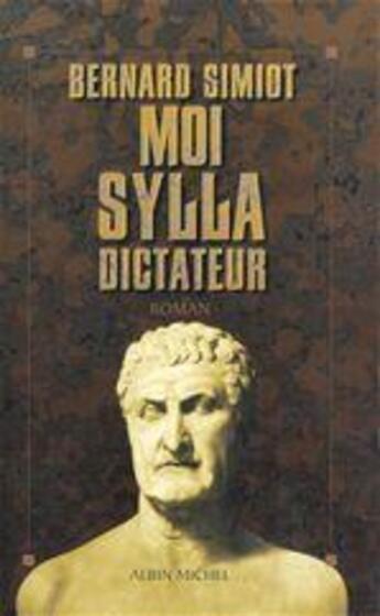 Couverture du livre « Moi, Sylla, dictateur » de Bernard Simiot aux éditions Albin Michel