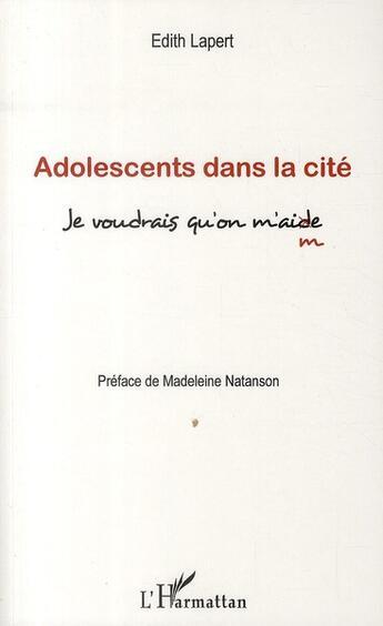 Couverture du livre « Adolescents dans la cité ; je voudrais qu'on m'aide » de Edith Lapert aux éditions L'harmattan