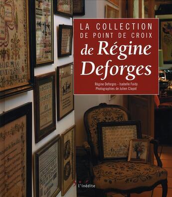 Couverture du livre « La collection de point de croix de régine deforges » de Deforges R Faid aux éditions Inedite