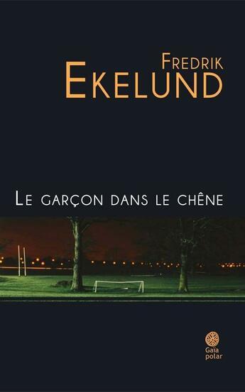 Couverture du livre « Le garçon dans le chêne » de Frederik Ekelund aux éditions Gaia Editions