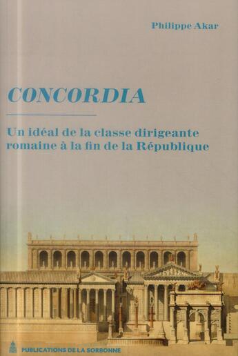 Couverture du livre « Concordia - un ideal de la classe dirigeante a la fin de la republique » de Akar Philippe aux éditions Pu De Paris-sorbonne