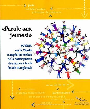 Couverture du livre « «parole aux jeunes !» ; manuel sur la charte européenne révisée de la participation des jeunes à la vie locale et régionale » de Collectif aux éditions Conseil De L'europe