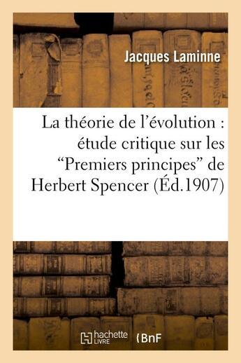 Couverture du livre « La theorie de l'evolution : etude critique sur les premiers principes de herbert spencer » de Laminne Jacques aux éditions Hachette Bnf