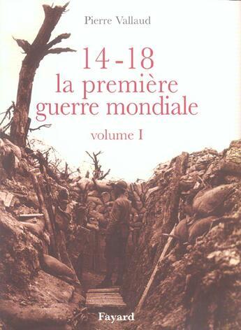 Couverture du livre « 14-18, la premiere guerre mondiale, volume i » de Pierre Vallaud aux éditions Fayard