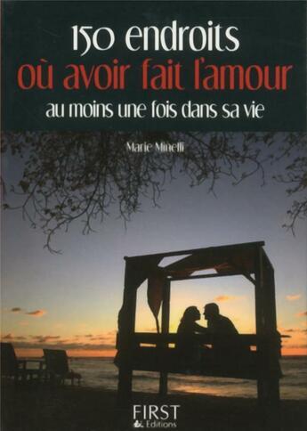 Couverture du livre « 150 endroits où avoir fait l'amour au moins une fois dans sa vie » de Marie Minelli aux éditions First