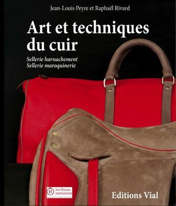 Couverture du livre « Art et techniques des métiers du cuir » de Jean-Louis Peyre et Raphael Rivard aux éditions Henri Vial