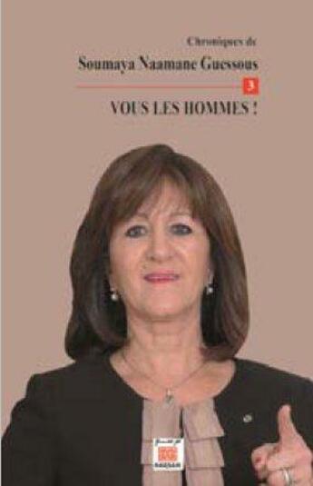 Couverture du livre « Chroniques de Soumaya Naamane Guessous t.3 ; vous les hommes ! » de Soumaya Naamane-Guessous aux éditions Marsam