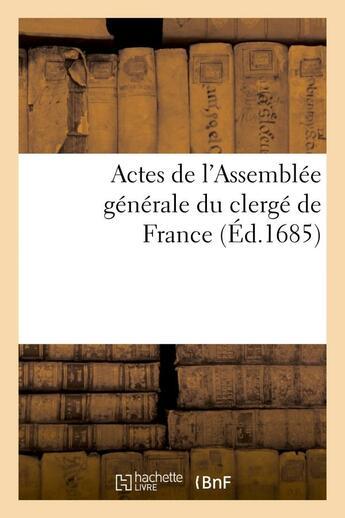 Couverture du livre « Actes de l'assemblée générale du clergé de France (édition 1685) » de France aux éditions Hachette Bnf