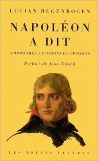 Couverture du livre « Napoléon a dit ; aphorismes, citations et opinions » de Lucien Regenbogen aux éditions Belles Lettres