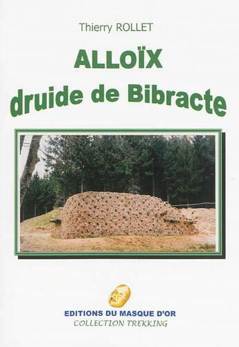 Couverture du livre « Alloïx, druide de bibracte » de Thierry Rollet aux éditions Editions Du Masque D'or