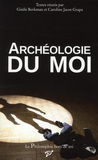 Couverture du livre « Archéologie du moi » de Gisele Berkman et Caroline Jacot Grapa aux éditions Pu De Vincennes