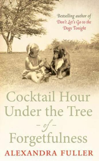 Couverture du livre « Cocktail Hour Under the Tree of Forgetfulness » de Alexandra Fuller aux éditions Simon And Schuster Uk