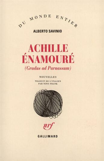 Couverture du livre « Achille Enamoure (Gradus Ad Parnassum) » de Alberto Savinio aux éditions Gallimard