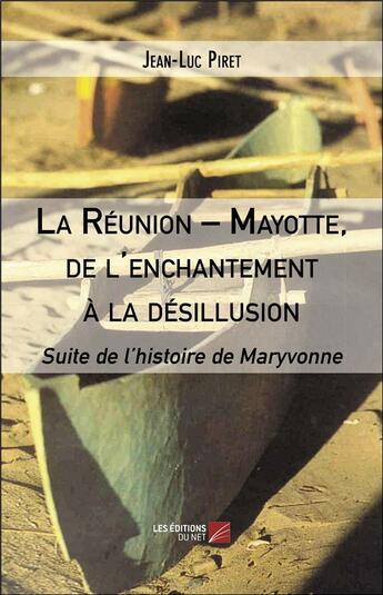 Couverture du livre « La Réunion – Mayotte, de l'enchantement à la désillusion » de Jean-Luc Piret aux éditions Editions Du Net