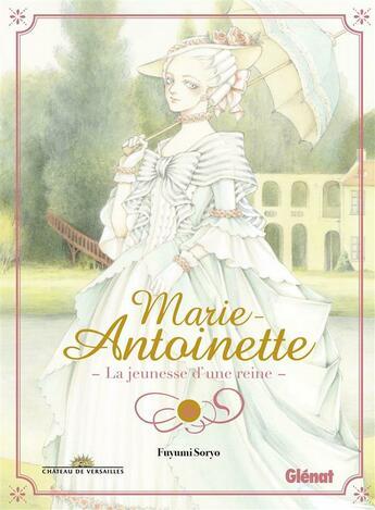 Couverture du livre « Marie-Antoinette, la jeunesse d'une reine » de Fuyumi Soryo aux éditions Glenat