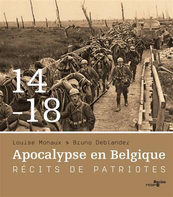 Couverture du livre « Apocalypse en Belgique ; 1914-1918 ; récits de patriotes » de Bruno Deblander et Louise Monaux aux éditions Editions Racine