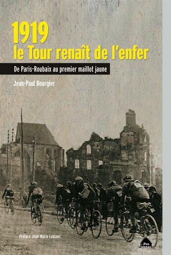Couverture du livre « 1919, le tour renaît de l'enfer ; de Paris-Roubaix au premier maillot jaune » de Jean-Paul Bourgier aux éditions Le Pas D'oiseau