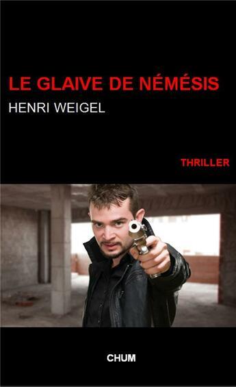 Couverture du livre « Le glaive de nemesis » de Henri Weigel aux éditions Chum
