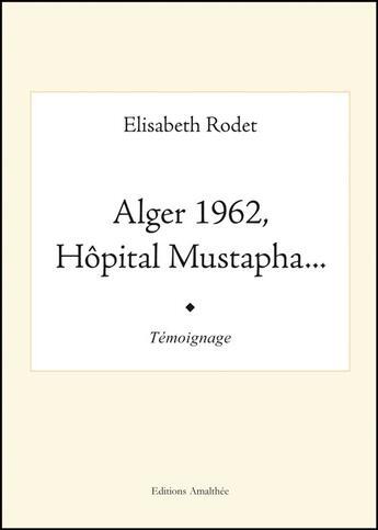 Couverture du livre « Alger 1962, hôpital Mustapha... » de Elisabeth Rodet aux éditions Amalthee