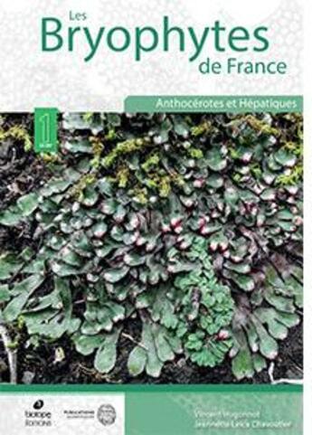 Couverture du livre « Les bryophytes de France t.1 : anthocérotes et hépatiques » de Vincent Hugonnot et Jeannette Leica Chavoutier aux éditions Mnhn