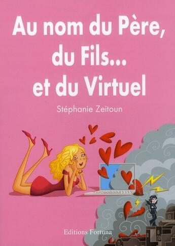 Couverture du livre « Au nom du père, du fils... et du virtuel » de Stephanie Zeitoun aux éditions Fortuna