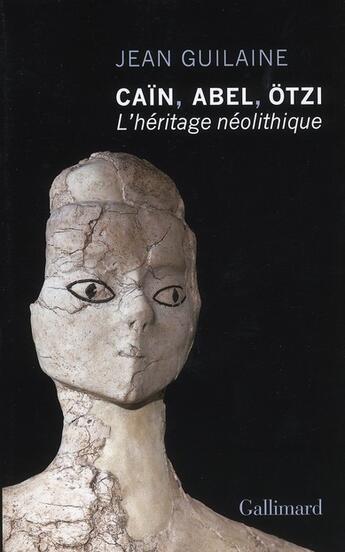 Couverture du livre « Caïn, Abel, Otzi ; l'héritage néolithique » de Jean Guilaine aux éditions Gallimard