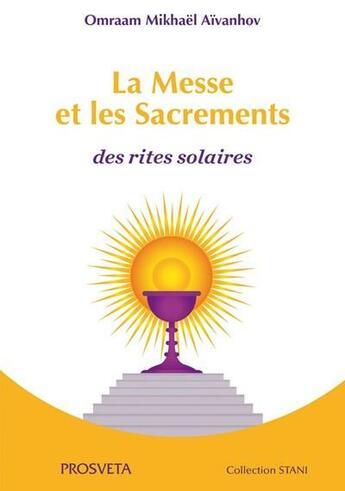 Couverture du livre « La messe et les sacrements - des rites solaires » de O. Mikhael Aivanhov aux éditions Prosveta