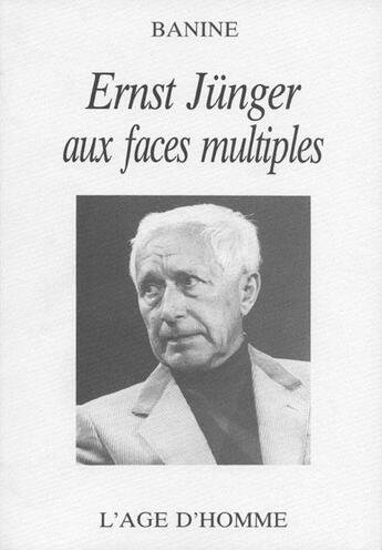 Couverture du livre « Ernst Junger Aux Faces Multiples » de Banine aux éditions L'age D'homme