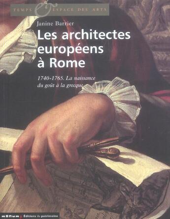 Couverture du livre « Architectes europeens a rome. la naissance du gout a la grecque, 1750-1800 (les) » de Janine Barrier aux éditions Editions Du Patrimoine