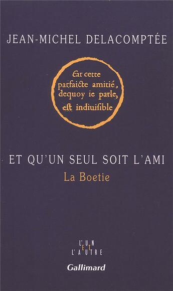 Couverture du livre « Et Qu'Un Seul Soit L'Ami » de Jean-Mi Delacomptee aux éditions Gallimard