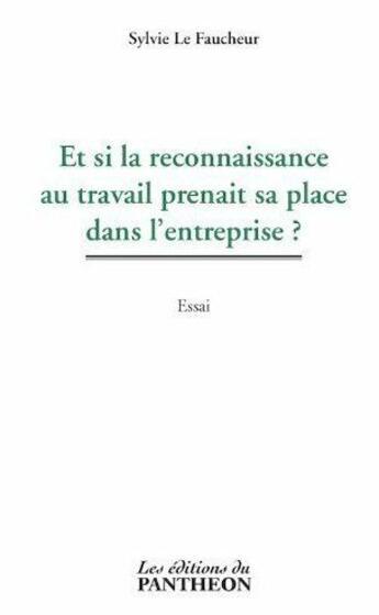 Couverture du livre « Et si la reconnaissance au travail prenait sa place dans l'entreprise ? » de Sylvie Le Faucheur aux éditions Du Pantheon