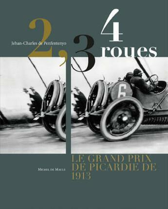 Couverture du livre « 2,3,4 roues ; le grand prix de Picardie de 1913 » de Jehan-Charles De Penfentenyo aux éditions Michel De Maule