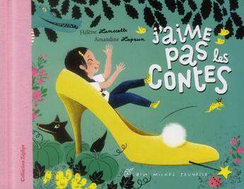 Couverture du livre « J'aime pas les contes » de Helene Lanscotte et Amandine Laprun aux éditions Albin Michel Jeunesse