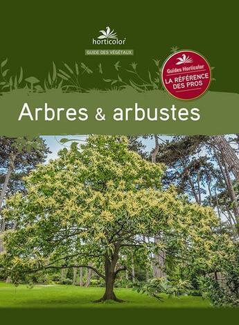 Couverture du livre « Arbres & arbustes » de Collectif aux éditions Horticolor