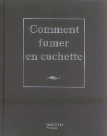 Couverture du livre « Comment fumer en cachette » de Caroline Desages aux éditions Hachette Pratique
