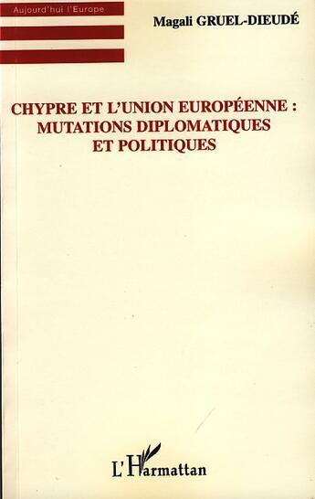 Couverture du livre « Chypre et l'Union Européenne : mutations diplomatiques et politiques » de Magali Gruel-Dieude aux éditions L'harmattan