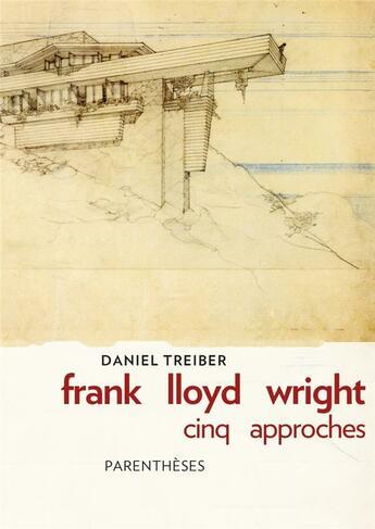 Couverture du livre « Frank Lloyd Wright, cinq approches » de Daniel Treiber aux éditions Parentheses