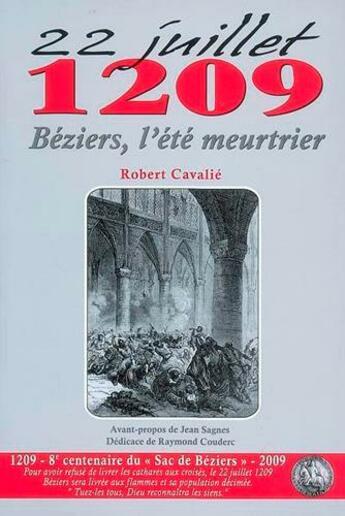 Couverture du livre « 22 juillet 1209 ; Béziers, l'été meurtrier » de Robert Cavalie aux éditions Du Mont