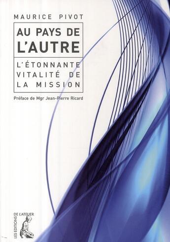Couverture du livre « Au pays de l'autre ; l'étonnante vitalité de la mission » de Maurice Pivot aux éditions Atelier