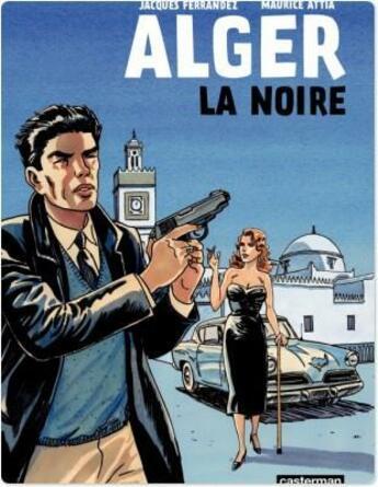 Couverture du livre « Alger la noire » de Jacques Ferrandez et Maurice Attia aux éditions Casterman