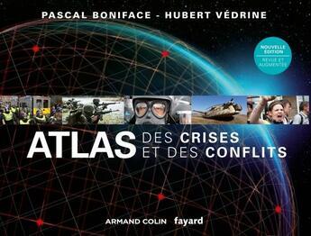 Couverture du livre « Atlas des crises et des conflits (2e édition) » de Pascal Boniface et Hubert Vedrine aux éditions Armand Colin