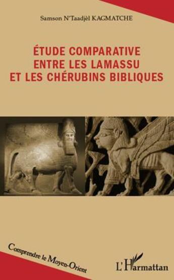 Couverture du livre « Étude comparative entre les Lamassu et les chérubins bibliques » de Samson N'Taadjel Kagmatche aux éditions L'harmattan