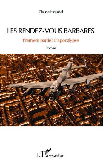 Couverture du livre « Les rendez vous barbares t.1 ; l'apocalypse » de Claude Hourdel aux éditions L'harmattan