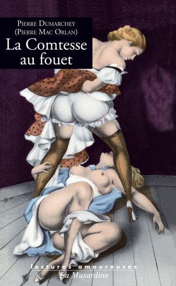 Couverture du livre « La comtesse au fouet » de Pierre Dumarchey aux éditions La Musardine